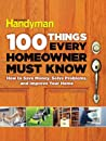 100 Things Every Homeowner Must Know by Family Handyman Magazine