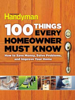 100 Things Every Homeowner Must Know: How to save money, solve problems, and improve your home.
