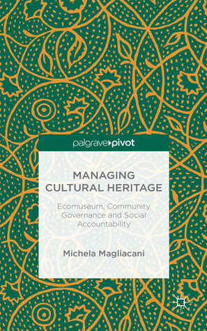 Managing Cultural Heritage Ecomuseums, Community Governance, Social Accountability