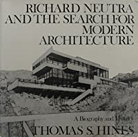 Richard Neutra and the Search for Modern Architecture: A Biography and History
