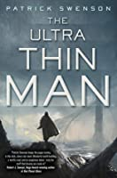 The Ultra Thin Man: A Science Fiction Novel