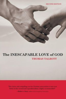 The Inescapable Love of God by Thomas Talbott