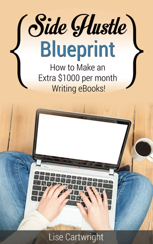 Side Hustle Blueprint: How to Make an Extra $1000 per Month Writing eBooks!