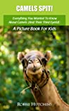Camels Spit!: Everything You Wanted To Know About Camels (And Their Third Eyelid): A Picture Book for Kids (The Everything You Wanted to Know About series of Picture Books for Kids 2)