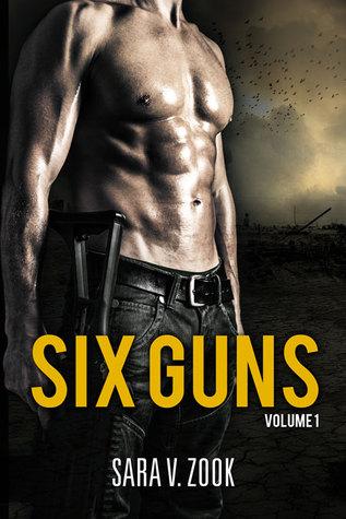 Six Guns Volume One by Sara V. Zook