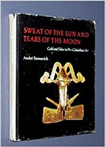 Sweat of the Sun & Tears of the Moon: Gold & Silver in Pre-Columbian Art