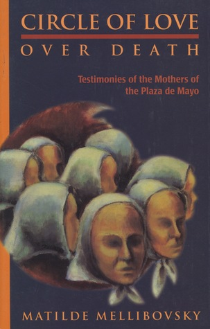 Circle of Love Over Death: The Story of the Mothers of the Plaza de Mayo