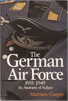 The German Air Force, 1933-1945: An Anatomy of Failure by
