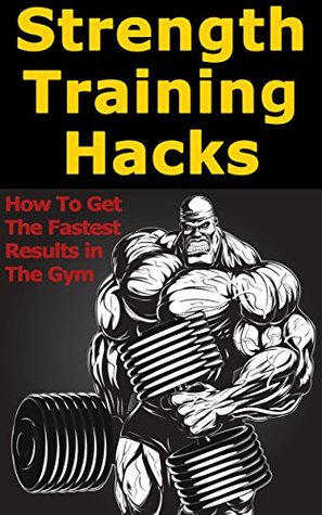 Strength Training Hacks: How To Get The Fastest Results in the Gym