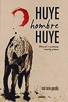 Huye, Hombre, Huye: Diary of a Maximum Security Prisoner