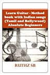 Learn Guitar - Method book with Indian songs (Tamil and Bolly... by Ruthz S.B.