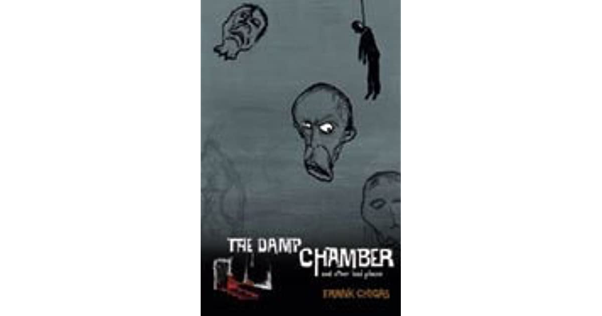 The Damp Chamber And Other Bad Places By Frank Chigas