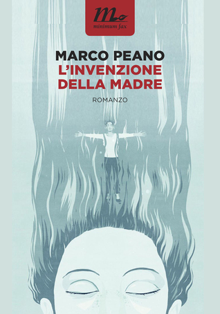 L'invenzione della madre by Marco Peano