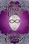 The Darkest Legacy (Betrayal, #1)