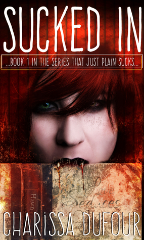 Sucked In (The Series That Just Plain Sucked, #1)