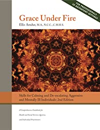 Grace Under Fire: Skills to Calm and De-escalate Aggressive and Mentally Ill Individuals (for Professionals in Outpatient Settings)