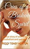 Cries of a Broken Spirit: Based on a true story of adultery, alcoholism and suicide.