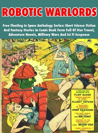 Robotic Warlords - Free Floating In Space Anthology Series: Short Science Fiction And Fantasy Stories In Comic Book Form Full Of Star Travel, Adventure Novels, Military Wars And Sci Fi Suspense