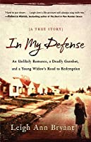 In My Defense: A True Story of Abuse, Tragedy and Dramatic Redemption
