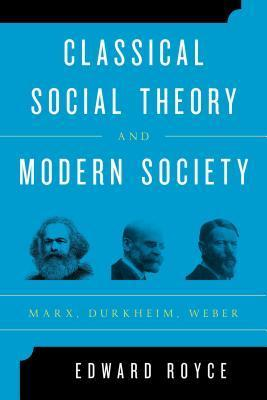 Classical Social Theory and Modern Society  Marx, Durkheim, Weber