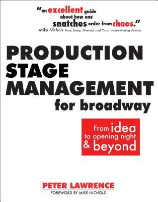 Production Stage Management for Broadway: From Idea to Opening Night & Beyond