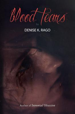 Blood Tears by Denise K. Rago