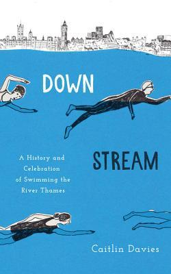 Downstream: A History and Celebration of Swimming the River Thames