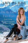 On My Own Two Feet: The Journey from Losing My Legs to Learning the Dance of Life
