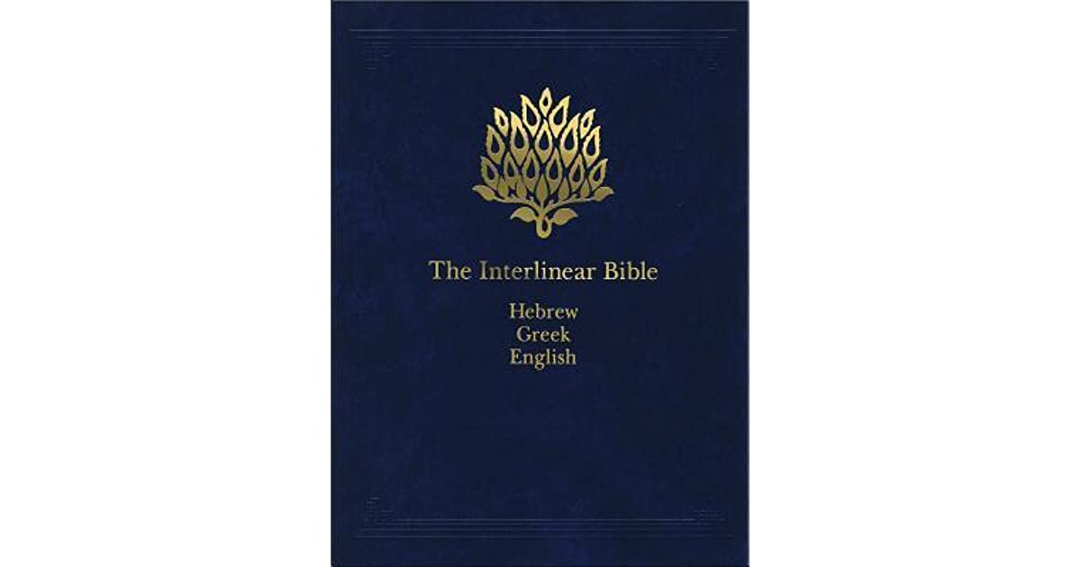 The Interlinear Bible: Hebrew-Greek-English by Jay Patrick