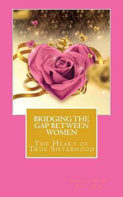 Bridging the Gap Between Women: 'The Heart of True Sisterhood'