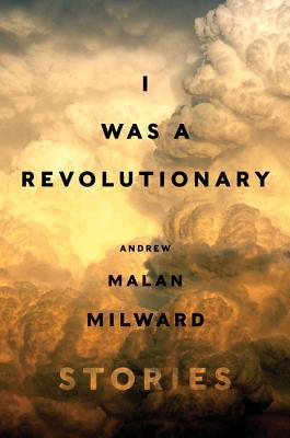 I Was a Revolutionary by Andrew Malan Milward