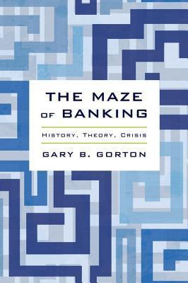 The Maze of Banking  History, Theory, Crisis