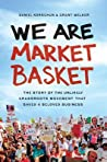 We Are Market Basket by Daniel Korschun