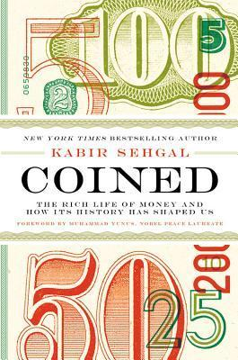 Coined The Rich Life of Money and How Its History Has Shaped Us