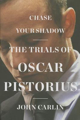 Chase Your Shadow  The Trials of Oscar Pistorius