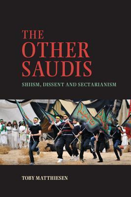 The Other Saudis Shiism Dissent and Sectarianism