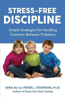 Stress-Free Discipline Simple Strategies for Handling Common Behavior Problems