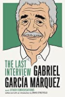Gabriel García Márquez: The Last Interview: and Other Conversations