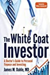 The White Coat Investor by James M. Dahle