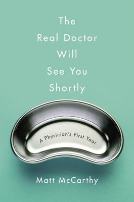 The Real Doctor Will See You Shortly: A Physician's First Year