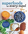 Superfoods at Every Meal: Nourish Your Family with Quick and Easy Recipes Using 10 Everyday Superfoods: * Quinoa * Chickpeas * Kale * Sweet Potatoes * Blueberries * Eggs * Honey * Coconut Oil * Greek Yogurt * Walnuts