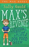 Max's Revenge: A Wedding, a Party and a Plate of Dog Food Stew (The Max Books #1)