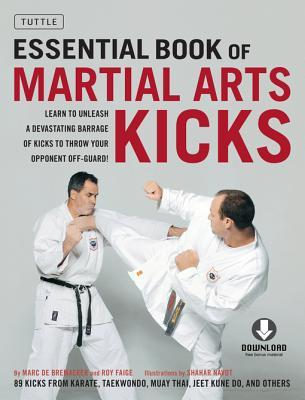 Essential Book of Martial Arts Kicks: 89 Kicks from Karate, Taekwondo, Muay Thai, Jeet Kune Do, and Others (Downloadable Media Included)