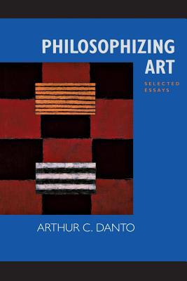 Philosophizing Art: Selected Essays