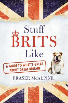 Stuff Brits Like A Guide to Whats Great about Great Britain