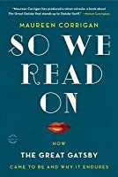 So We Read On: How The Great Gatsby Came to Be and Why It Endures