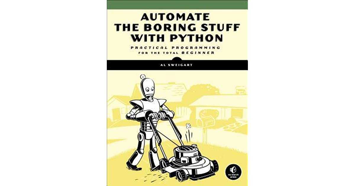 Automate the Boring Stuff with Python: Practical Programming for