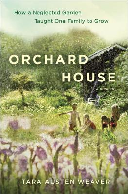 Orchard House  How a Neglected Garden Taught One Family to Grow