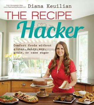 The Recipe Hacker Comfort Foods without Soy, Dairy, Cane Sugar, Gluten, and Grain