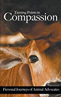 Turning Points in Compassion: Personal Journeys of Animal Advocates